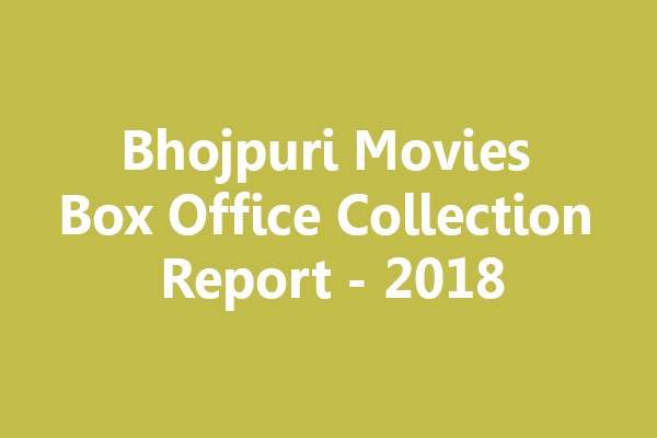 Bhojpuri Movies Box Office Collections 2018