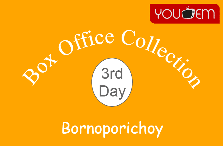 Bornoporichoy 3rd Day Box Office Collection