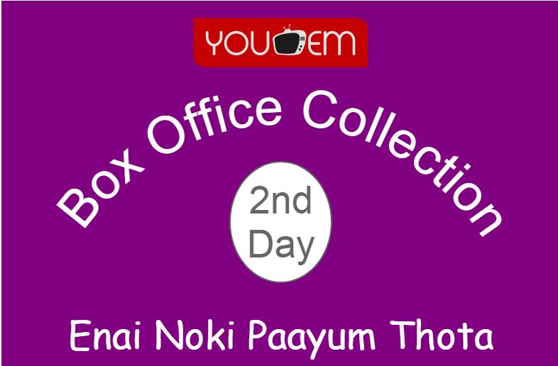Enai Noki Paayum Thota 2nd Day Box Office Collection