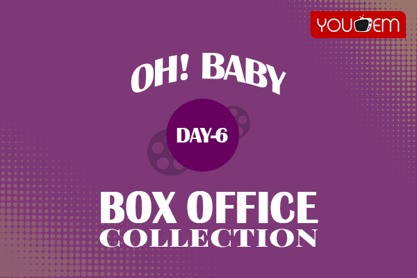 Oh Baby 6th Day Box Office Collection