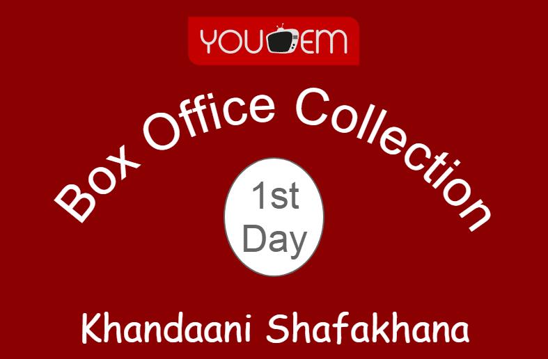 Khandaani Shafakhana 1st Day Box Office Collection