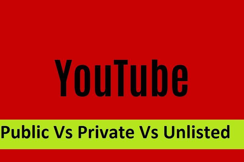 Public Vs Private Vs Unlisted